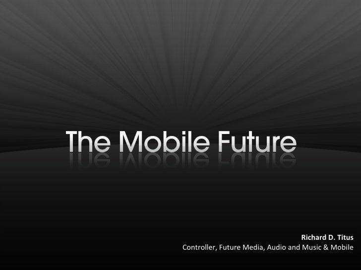 Richard D. Titus Controller, Future Media, Audio and Music & Mobile