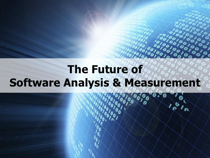 The Future ofSoftware Analysis & Measurement