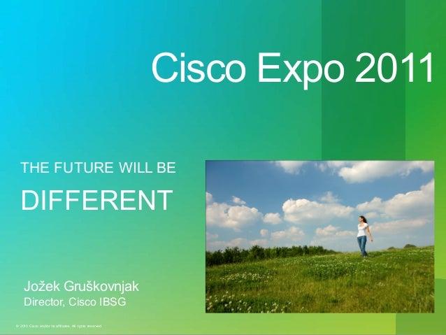 The future will be different   cisco expo slovenia 2011, 20110310 v1.1 jg