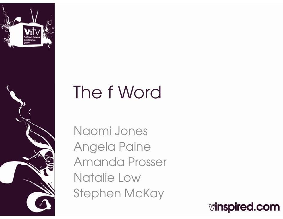 The f Word  Naomi Jones Angela Paine Amanda Prosser Natalie Low Stephen M K St h     McKay