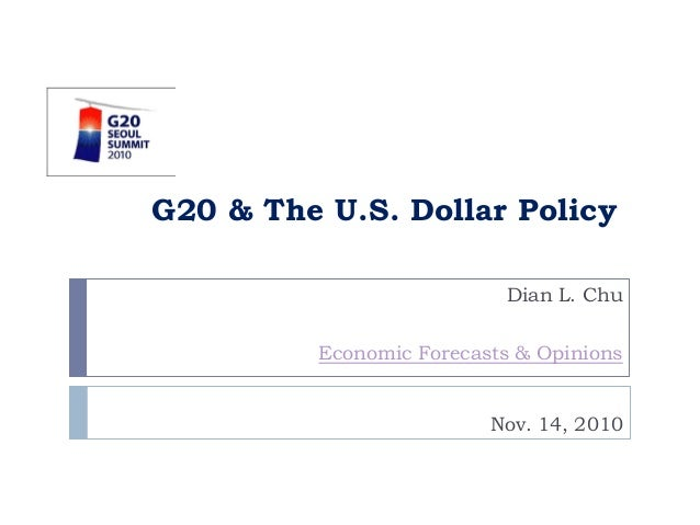 G20 & The U.S. Dollar Policy Dian L. Chu Economic Forecasts & Opinions Nov. 14, 2010