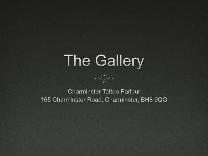 The Gallery<br />Charminster Tattoo Parlour<br />165 Charminster Road, Charminster, BH8 9QG<br />