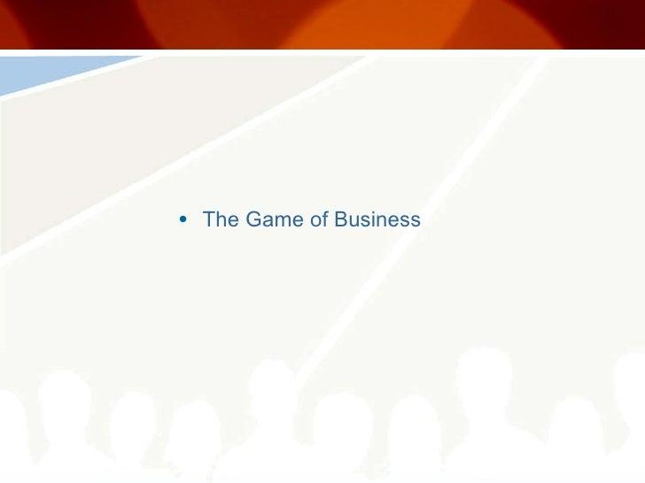 <ul><li>The Game of Business </li></ul>