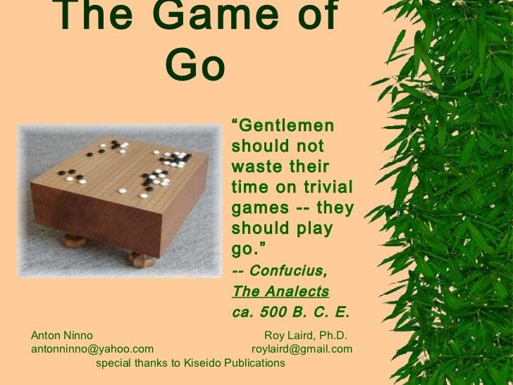 """The Game of        Go                                      """"Gentlemen                                      should not     ..."""