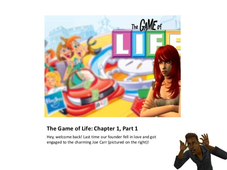 The Game of Life: Chapter 1, Part 1Hey, welcome back! Last time our founder fell in love and gotengaged to the charming Jo...