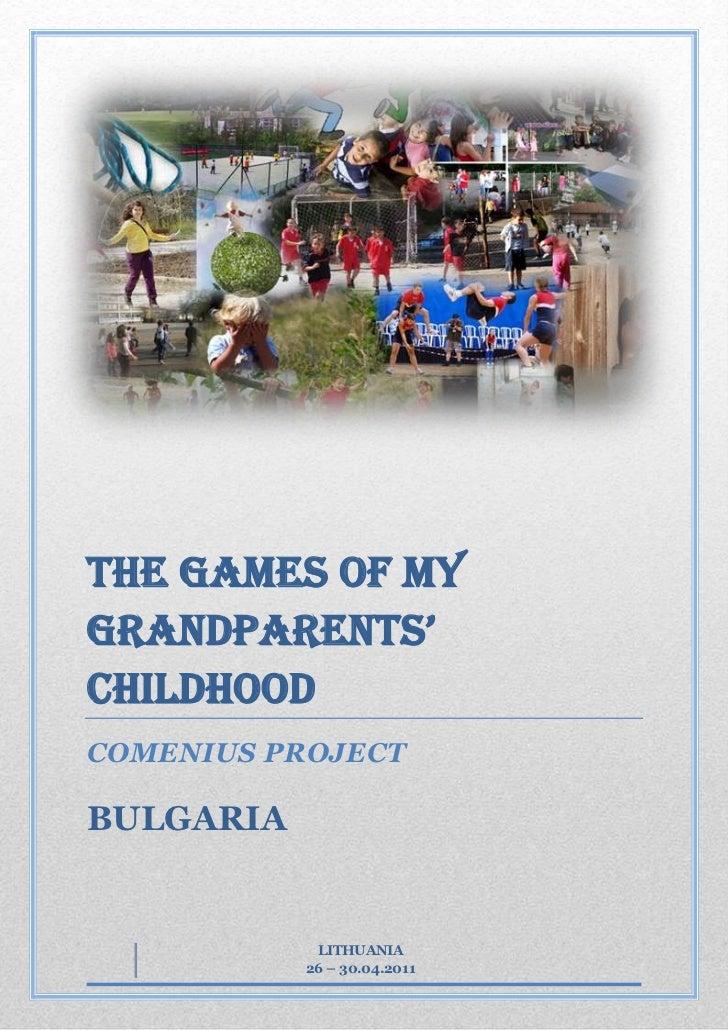THE GAMES OF MYGRANDPARENTS'CHILDHOODCOMENIUS PROJECTBULGARIA            LITHUANIA           26 – 30.04.2011