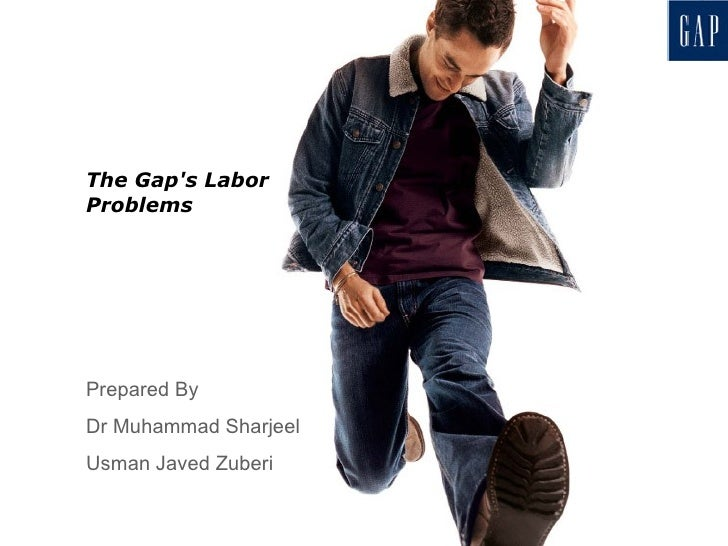 The Gap's Labor Problems Prepared By Dr Muhammad Sharjeel Usman Javed Zuberi