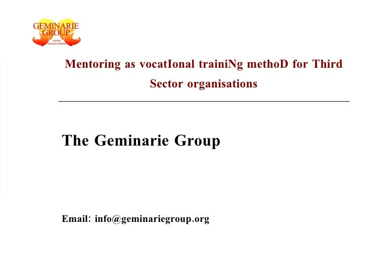Mentoring as vocatIonal trainiNg methoD for Third Sector organisations The Geminarie Group Email: info@geminariegroup.org