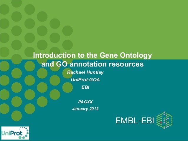 Introduction to the Gene Ontology and GO annotation resources Rachael Huntley UniProt-GOA EBI PAGXX January 2012