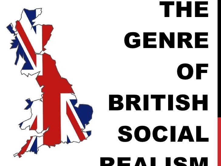 THE GENRE OF BRITISH SOCIAL REALISM