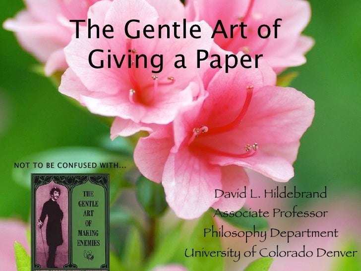 The Gentle Art of             Giving a PaperNOT TO BE CONFUSED WITH...                                  David L. Hildebran...