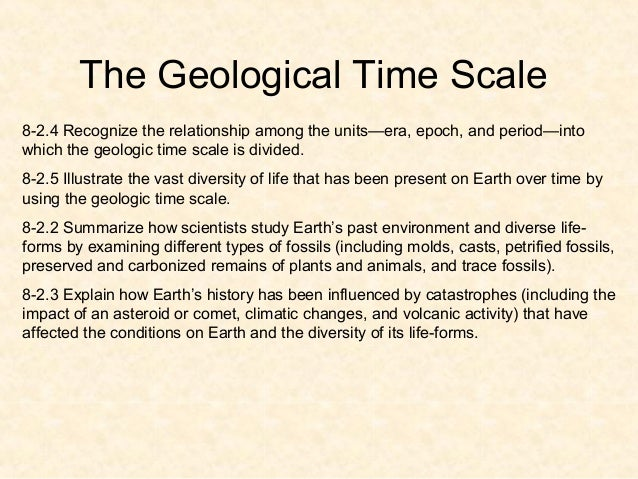 The Geological Time Scale 8-2.4 Recognize the relationship among the units—era, epoch, and period—into which the geologic ...