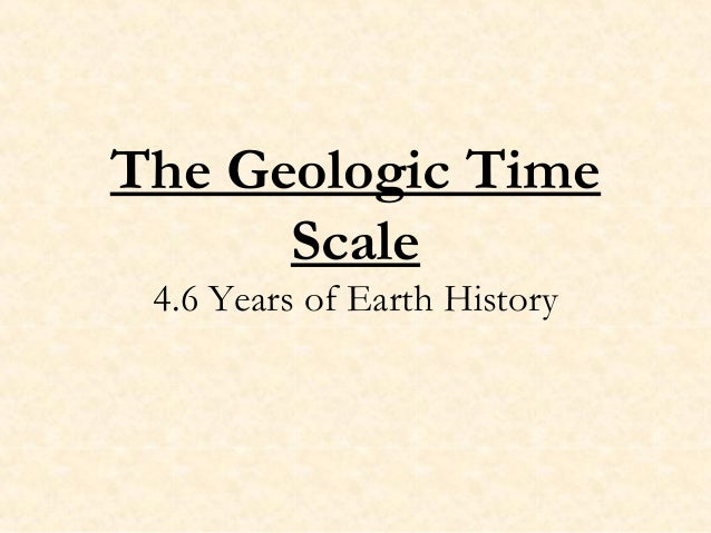 The Geologic Time Scale 4.6 Years of Earth History