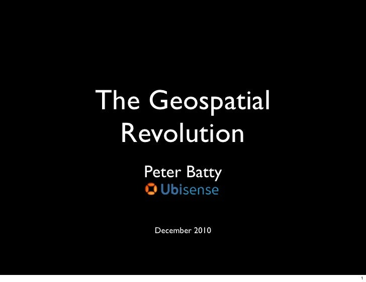 The Geospatial  Revolution   Peter Batty    December 2010                    1