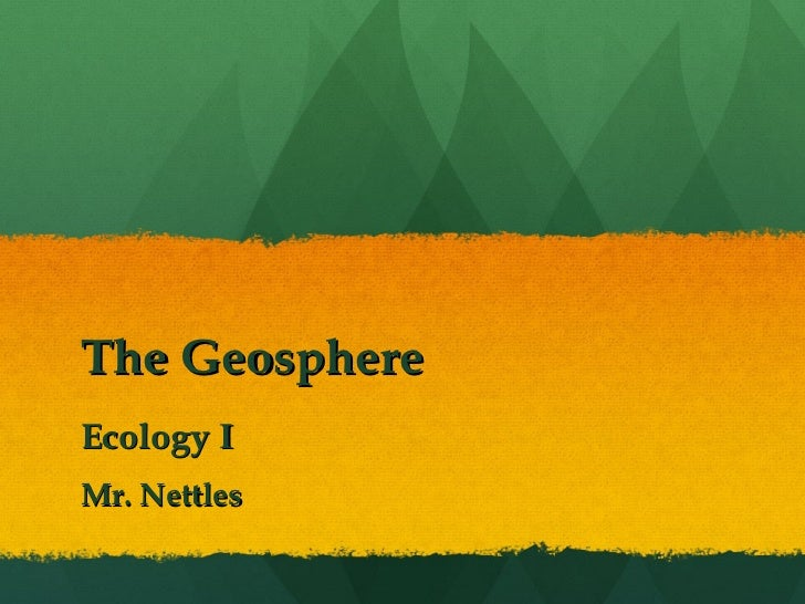 The Geosphere Ecology I Mr. Nettles