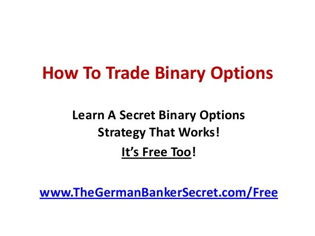How To Trade Binary Options Learn A Secret Binary Options Strategy That Works! It's Free Too! www.TheGermanBankerSecret.co...
