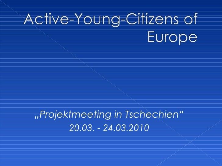 "<ul><li>"" Projektmeeting in Tschechien"" </li></ul><ul><li>20.03. - 24.03.2010 </li></ul>"