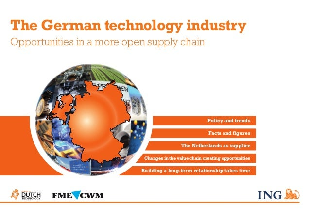 The German technology industry Opportunities in a more open supply chain Policy and trends Facts and figures The Netherlan...