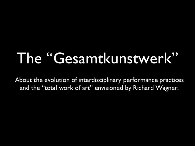 """The """"Gesamtkunstwerk"""" About the evolution of interdisciplinary performance practices and the """"total work of art"""" envisione..."""