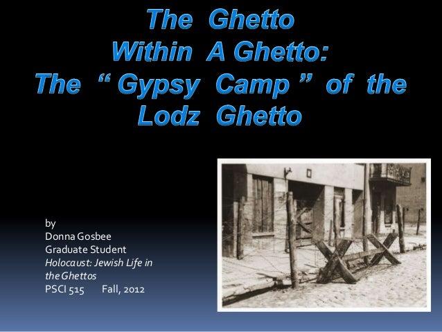 byDonna GosbeeGraduate StudentHolocaust: Jewish Life inthe GhettosPSCI 515     Fall, 2012