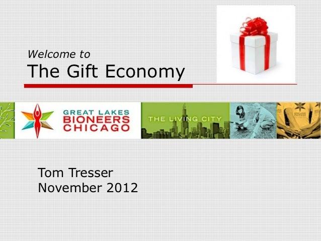 Welcome toThe Gift Economy Tom Tresser November 2012
