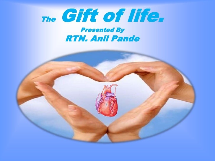 TheGift of life.Presented By RTN. Anil Pande<br />