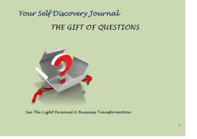 1 Your Self Discovery Journal THE GIFT OF QUESTIONS See The Light Personal & Business Transformation