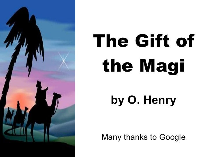 The Gift of the Magi by O. Henry Many thanks to Google