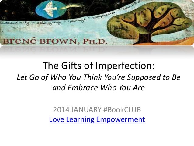 The Gifts of Imperfection: Let Go of Who You Think You're Supposed to Be and Embrace Who You Are 2014 JANUARY #BookCLUB Lo...
