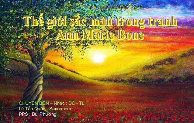 The gioi sac mau trong tranh Ann Marie Bone - Bui Phuong