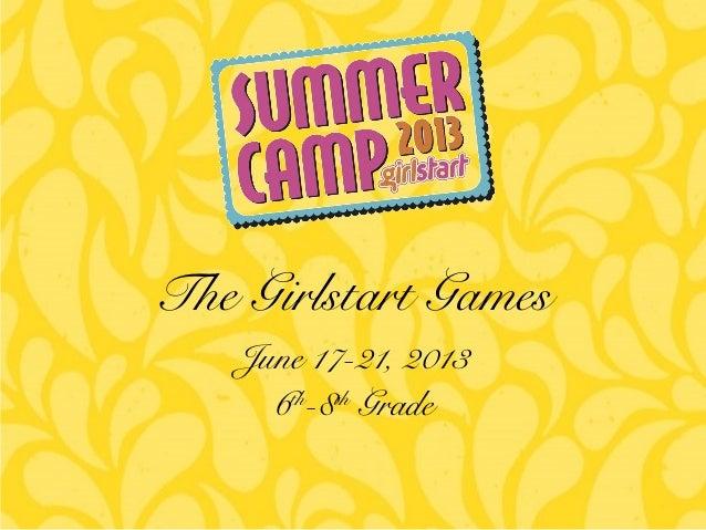 June 17-21, 2013 6th -8th Grade The Girlstart Games