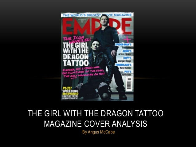 By Angus McCabe THE GIRL WITH THE DRAGON TATTOO MAGAZINE COVER ANALYSIS