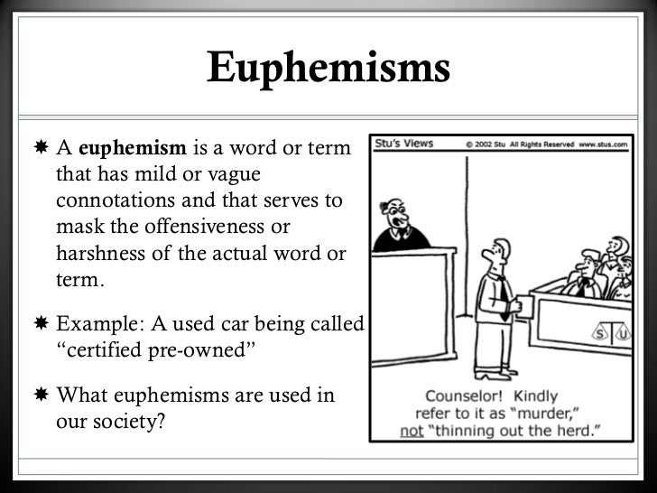 conclusion on euphemisms in the workplace Euphemisms may be used in a positive way, in an attempt to avoid causing offense euphemisms may also be used to slant the truth based on your understanding of the concepts covered this week, respond to the following: in what circumstances do you use euphemisms in your speech or writing.