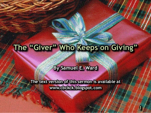 "The ""Giver"" Who Keeps on Giving"" By Samuel E. Ward The text version of this sermon is available at www.cbckck.blogspot.com..."