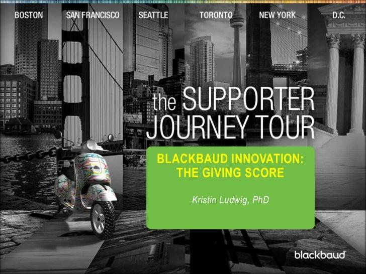 t<br />Blackbaud Innovation: The Giving Score<br />Kristin Ludwig, PhD<br />