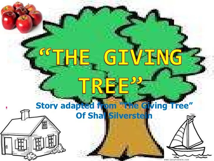 "Story adapted from ""The Giving Tree"" Of Shal Silverstein"