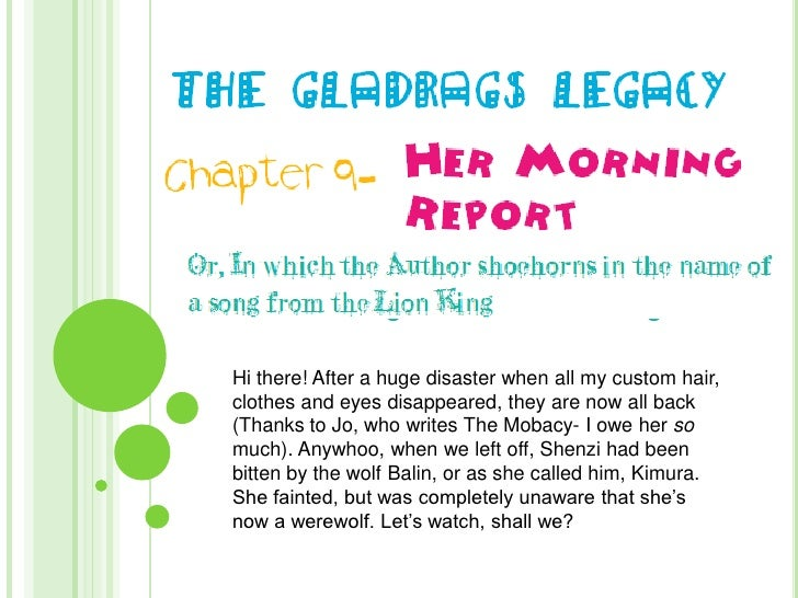 The Gladrags Legacy<br />Her Morning Report<br />Chapter 9-<br />Or, In which the Author shoehorns in the name of a song f...