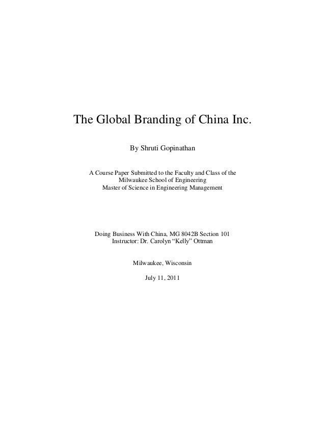 The Global Branding of China Inc.                 By Shruti Gopinathan  A Course Paper Submitted to the Faculty and Class ...