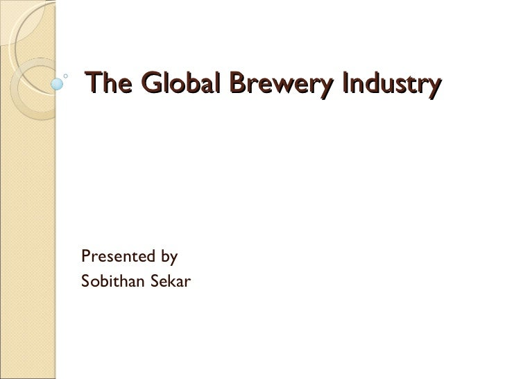 The Global Brewery Industry Presented by  Sobithan Sekar