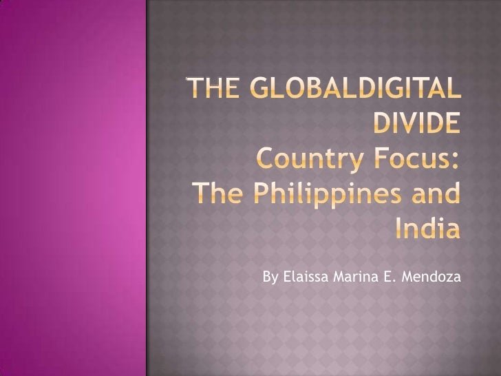 The GLOBALdigital divideCountry Focus:The Philippines and India<br />By Elaissa Marina E. Mendoza<br />