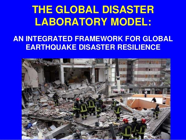THE GLOBAL DISASTER LABORATORY MODEL: AN INTEGRATED FRAMEWORK FOR GLOBAL EARTHQUAKE DISASTER RESILIENCE