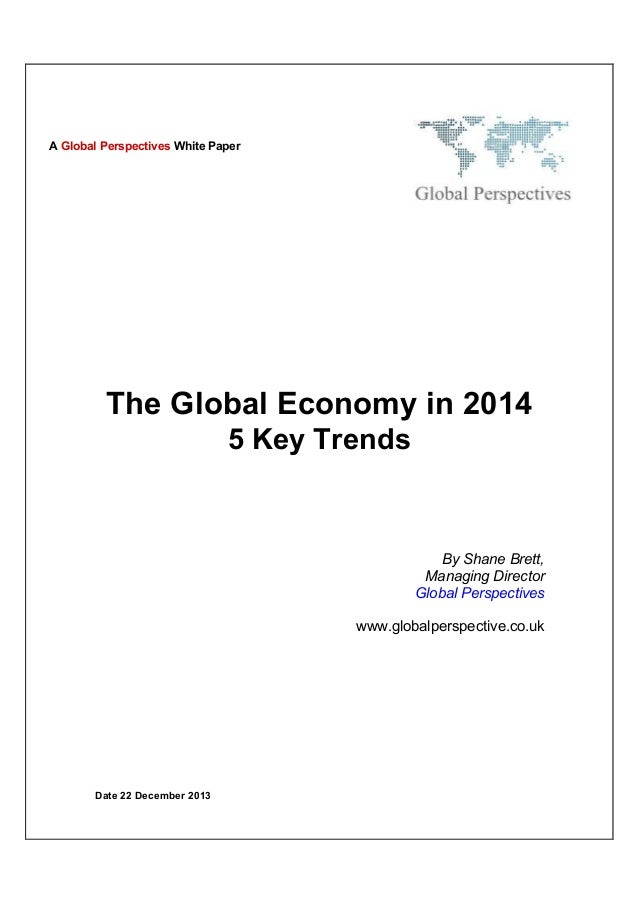 A Global Perspectives White Paper  The Global Economy in 2014 5 Key Trends  By Shane Brett, Managing Director Global Persp...