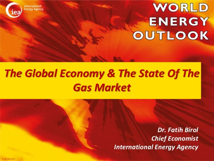 The Global Economy & The State Of The               Gas Market                                     Dr. Fatih Birol        ...