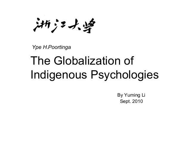 The Globalization of Indigenous Psychologies By Yuming Li Sept. 2010 Ype H.Poortinga