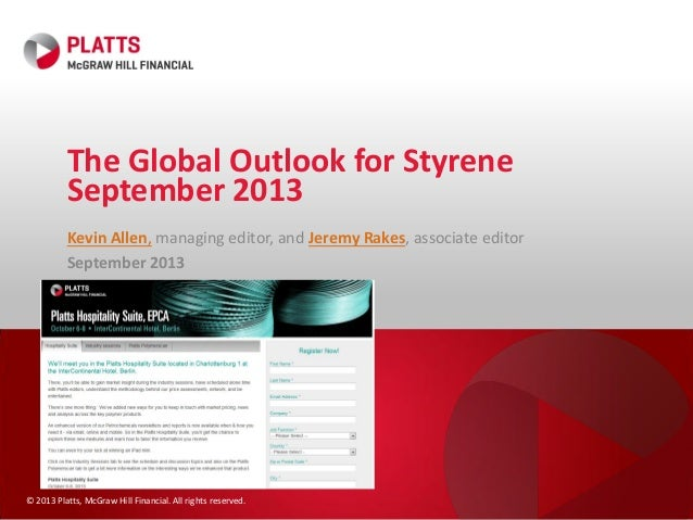 © 2013 Platts, McGraw Hill Financial. All rights reserved. The Global Outlook for Styrene September 2013 Kevin Allen, mana...