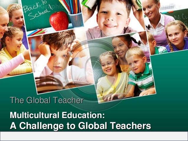 The Global TeacherMulticultural Education:A Challenge to Global Teachers