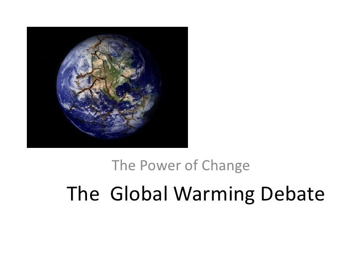 The  Global Warming Debate<br />The Power of Change<br />