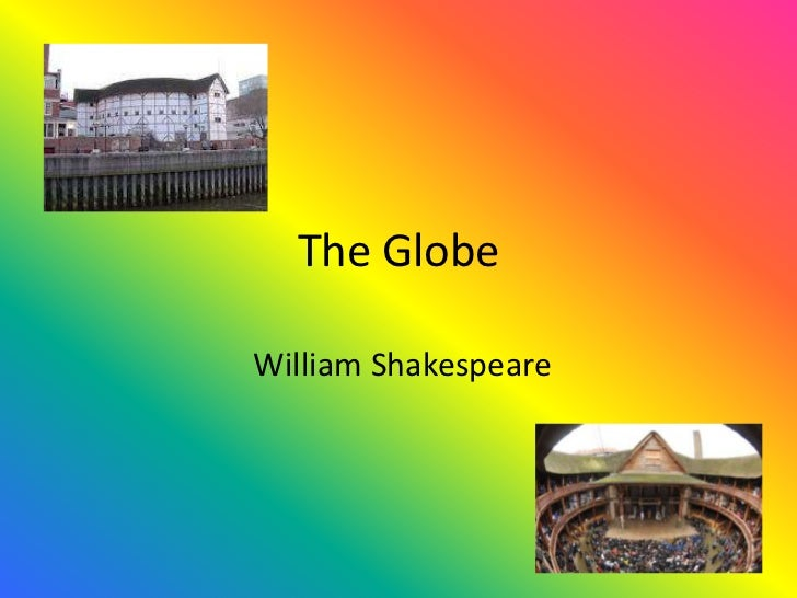 The GlobeWilliam Shakespeare
