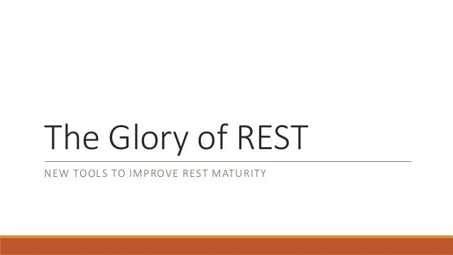 The Glory of REST NEW TOOLS TO IMPROVE REST MATURITY