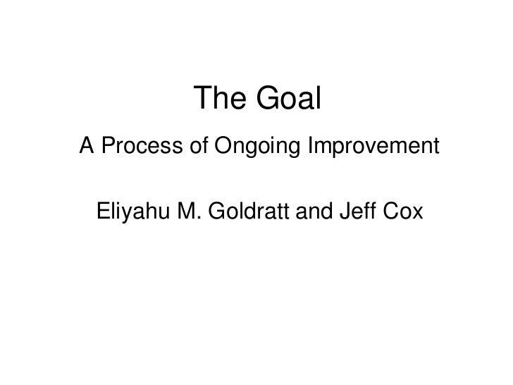 The GoalA Process of Ongoing Improvement Eliyahu M. Goldratt and Jeff Cox